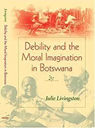 Debility and the Moral Imagination in Botswana: Disability, Chronic Illness, and Aging (AFRICAN SYSTEMS OF THOUGHT)