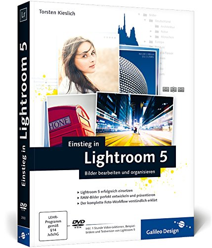 Einstieg in Lightroom 5: Bilder bearbeiten und organisieren (Galileo Design)