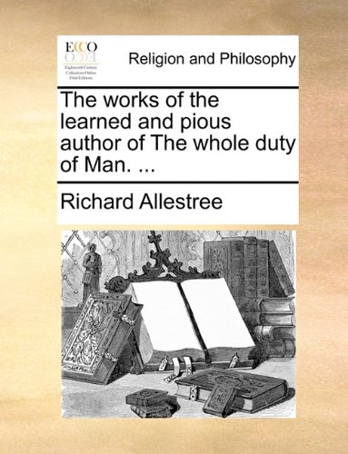 The works of the learned and pious author of The whole duty of Man. ...