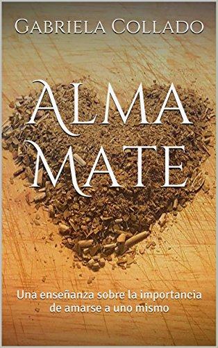 Alma Mate: Una enseñanza sobre la importancia de amarse a uno mismo por Gabriela Collado