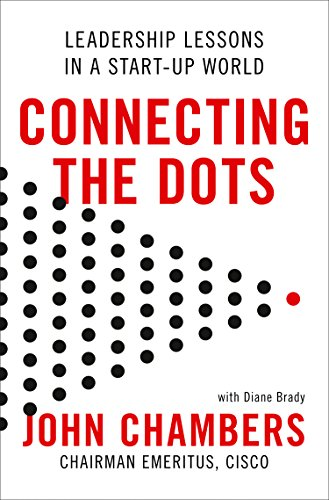 Connecting the Dots: Leadership Lessons in a Start-up World por John Chambers
