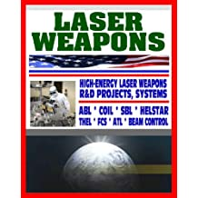 Laser Weapons - Defense Department Research on High-Energy Laser Systems, ABL, SBL, HELSTAR, THEL, FCS - Ground, Air, Space Based, Solid State Systems (English Edition)