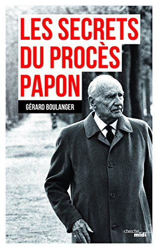 Les secrets du procès Papon - Gérard Boulanger (2018) sur Bookys