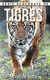 Tigres: Libro de imágenes asombrosas y datos curiosos sobre los Tigres para niños (Serie Acuérdate de mí)