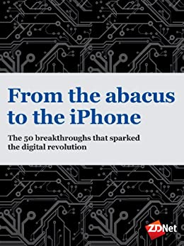 From the abacus to the iPhone The 50 breakthroughs that sparked the digital revolution by [Heath, Nick, Best, Jo]