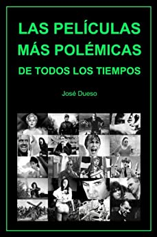Las películas más polémicas de todos los tiempos - José Dueso - formatos epub y pdf 51ji79%2BC6gL._SY346_