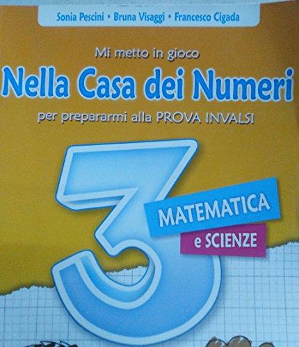Mi metto in gioco. Nella Casa dei Numeri. 3 per prepararmi alla PROVA INVALSI. Matematica e scienze