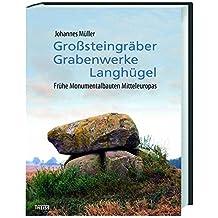 Großsteingräber, Grabenwerke, Langhügel: Frühe Monumentalbauten Mitteleuropas