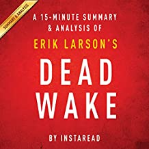 A 15-minute Summary & Analysis of Erik Larson's Dead Wake: The Last Crossing of the Lusitania