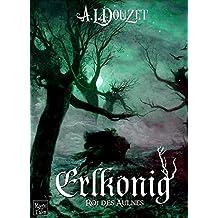 ERLKÖNIG, Roi des Aulnes (Contes de la dernière nuit t. 2) (French Edition)
