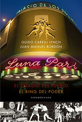 Luna Park: El estadio del pueblo, el ring del poder