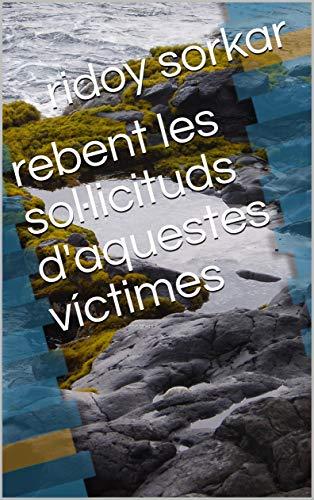 rebent les sol·licituds d'aquestes víctimes (Catalan Edition) por ridoy  sorkar