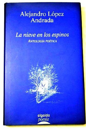 La nieve en los espinos (Algaida Literaria) por Alejandro Lopez Andrada