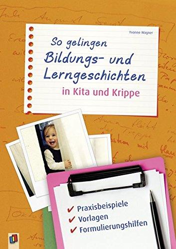 So gelingen Bildungs- und Lerngeschichten in Kita und Krippe: Praxisbeispiele, Vorlagen, Formulierungshilfen -