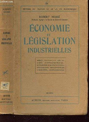ECONOMIE ET LEGISLATION INDUSTRIELLES : Aperçu - Historique - Les salires - LE contrat de travail - le problème humain de l'emploi - les syndicats - Les copnventions collectives - Conflits sociaux /collection