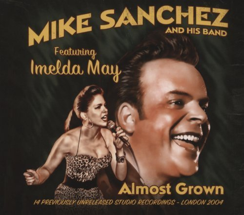 Almost Grown By Mike Sanchez & Imelda May (2013-04-15)