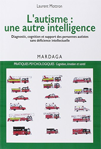L'autisme, une autre intelligence : Diagnostic, cognition et support des personnes autistes sans déficience intellectuelle par Laurent Mottron