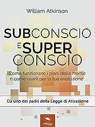 Subconscio e Superconscio: Come funzionano i piani della mente e come usarli per la tua evoluzione