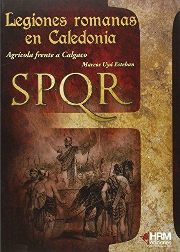 Las legiones romanas en Caledonia : Agrícola frente a Calgaco