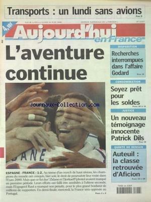 AUJOURD'HUI EN FRANCE [No 17357] du 26/06/2000 - LES SPORTS - FOOT EURO 2000 - RECHERCHES INTERROMPUES DANS L'AFFAIRE GODARD - UN NOUVEAU TEMOIGNAGE INNOCENTE PATRICK DILS