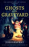 Ghosts in the Graveyard: The Adventures of Fawkes Malone Book 1