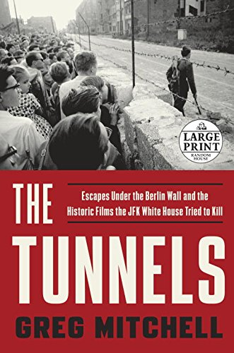 The Tunnels: Escapes Under the Berlin Wall and the Historic Films the JFK White House Tried to Kill (Random House Large Print)