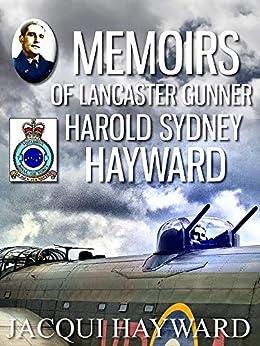 Memoirs of Lancaster Gunner Harold Sydney Hayward by [Hayward, Jacqui]