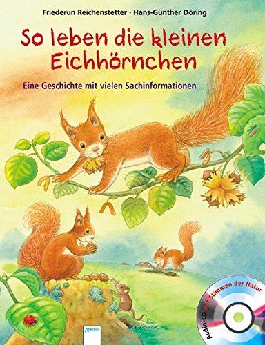 So leben die kleinen Eichhörnchen: Eine Geschichte mit vielen Sachinformationen - Eichhörnchen