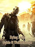 Dying Light game guide , walkthrough, character and more (English Edition)