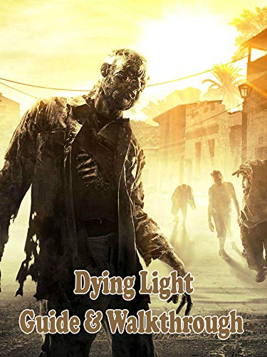 Dying Light game guide , walkthrough, character and more (English Edition) (Dying Guide Light)