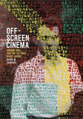 [(Off-Screen Cinema: Isidore Isou and the Lettrist Avant-Garde)] [Author: Kaira Marie Cabanas] published on (April, 2015)