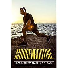 Morgenroutine: Der perfekte Start in den Tag ( Mehr Erfolg, Motivation, Produktivität und Leistungsfähigkeit)  (German Edition)
