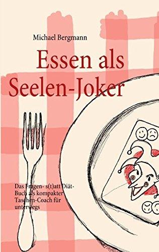 Essen als Seelen-Joker: Das Fragen- statt Diät-Buch als kompakter Taschen-Coach für unterwegs