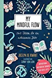 My Mindful Flow: 365 Ideen für ein achtsames Jahr - Inspirationen und kreative Übungen fürs Hier & Jetzt - Jocelyn de Kwant