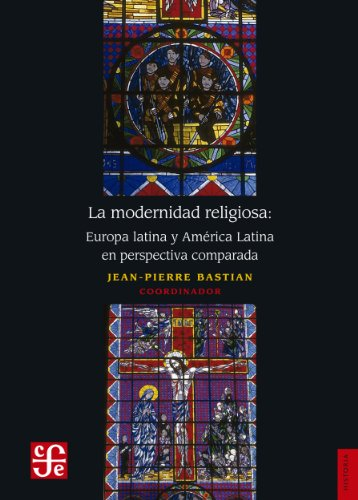 La modernidad religiosa. Europa latina y América latina en perspectiva comparada por Jean Pierre Bastian