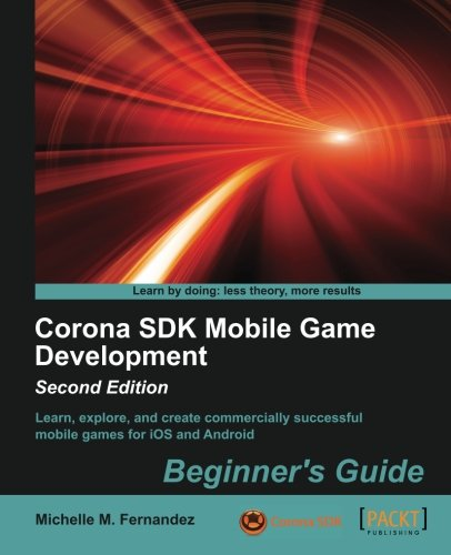 Corona SDK Mobile Game Development: Beginner's Guide - Second Edition