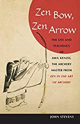 Zen Bow, Zen Arrow: The Life and Teachings of Awa Kenzo, the Archery Master from Zen in the Art of Archery