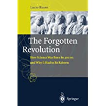 The Forgotten Revolution: How Science Was Born in 300 BC and Why it Had to Be Reborn