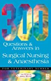300 Questions and Answers in Surgical Nursing and Anaesthesia for Veterinary Nurses (...