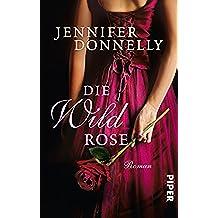Die Wildrose: Roman (Rosen-Trilogie)