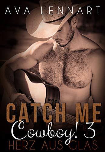 Catch me, Cowboy! 3: Herz aus Glas
