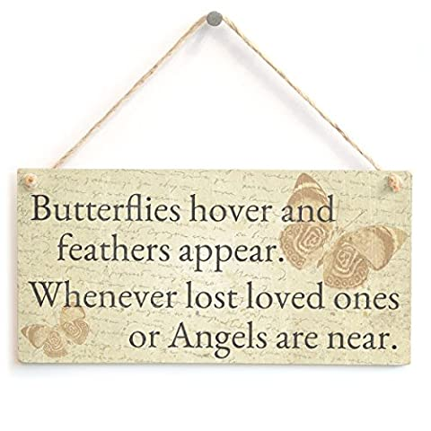 Butterflies hover and feathers appear. Whenever lost loved ones or Angels are near. - Beautiful Home Accessory Gift