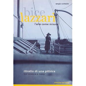 Bice Lazzari. L'arte Come Misura