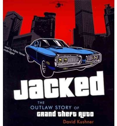 [( Jacked: The Outlaw Story of Grand Theft Auto )] [by: David Kushner] [Apr-2012]