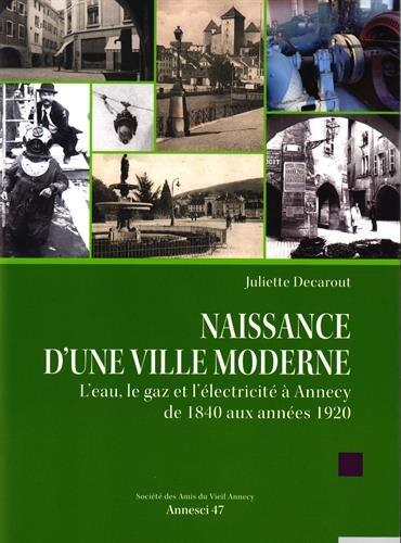 Naissance d'une ville moderne : L'eau, le gaz et l'lectricit  Annecy de 1840 aux annes 1920