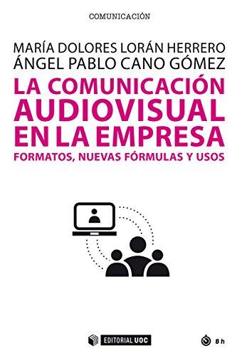 La comunicación audiovisual en la empresa. Formatos, nuevas fórmulas y usos (Manuales nº 529) por María Dolores Loran Herrero