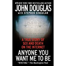 Anyone You Want Me to Be: A True Story of Sex and Death on the Internet (English Edition)