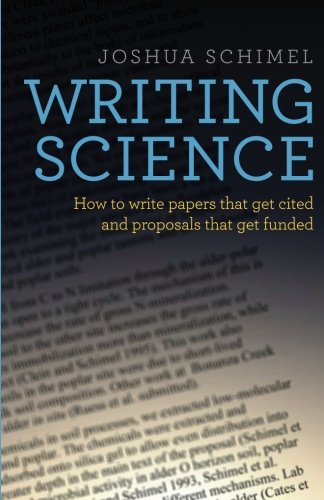 Writing Science: How to Write Papers That Get Cited and Proposals That Get Funded por Joshua Schimel