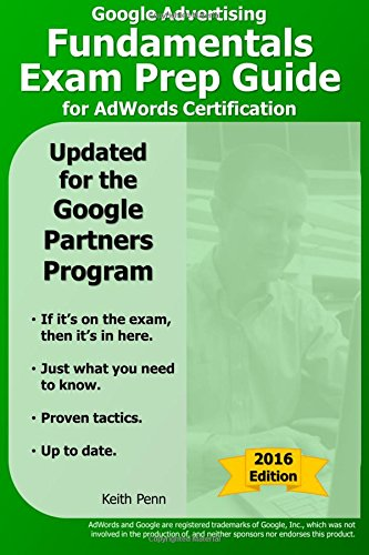 Google Advertising Fundamentals Exam Prep Guide for Adwords Certification: Volume 1 (SearchCerts.com Exam Prep Series)
