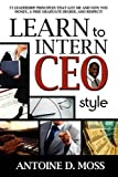 Scarica Libro Learn to Intern CEO Style 71 Leadership Principles That Got Me and Now You Money a Free Graduate Degree and Respect by Antoine D Moss 2009 11 30 (PDF,EPUB,MOBI) Online Italiano Gratis